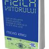 """""""Fizica viitorului"""", de Michio Kaku"""