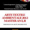"Masteranzii de UNA expun ""Arte textile ambientale 2012 – master an I, II"""