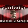 """Festivalul """"Bucureştii lui Caragiale"""", ediţia I:  """"100 de ani –100 de spectacole -100 de personalitaţi"""""""