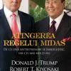 """""""Atingerea regelui Midas. De ce unii antreprenori se îmbogăţesc, iar cei mai mulţi nu"""" de Donald J. Trump şi Robert T. Kiyosaki"""