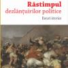 """""""Răstimpul dezlănţuirilor politice. Eseuri istorice"""" de Sergiu Pavel Dan"""