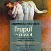 """""""Trupul din cuvânt"""", o expoziţie Laurenţiu Midvichi"""