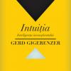 """""""Intuiţia. Inteligenţa inconştientului"""" de Gerd Gigerenzer"""
