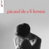 """""""Păcatul de a fi femeie"""" de Ştefan Sgandăr"""