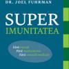 """""""Superimunitatea. Ghid fundamental pentru stimularea mijloacelor de apărare ale organismului"""" de Dr.Joel Fuhrman"""