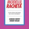 """""""Modelul Rachetă. Sfaturi pentru construirea unei echipe performante"""" de Robert Hogan şi Gordon Curphy"""