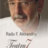 """""""Teatru 7"""" de Radu F. Alexandru"""