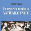 """""""Un reporter român la Naţiunile Unite"""" de Gabriel Pleşea"""
