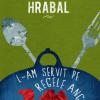 """""""L-am servit pe regele Angliei"""" de Bohumil Hrabal"""