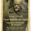 """""""Cum iubeşti un copil. Dreptul copilului la respect"""" de Janusz Korczak"""
