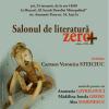 """Anastasia GAVRILOVICI, Mădălina Ionela GROSU, Alex MARINESCU şi Carmen Veronica STEICIUC, invitaţi la """"Salonului de literatură Zero+"""""""