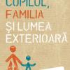 """""""Copilul, familia şi lumea exterioară"""" de D.W. Winnicott"""