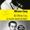 """""""Aici Mircea Carp, să auzim numai de bine!""""de Mircea Carp"""