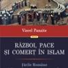 """""""Război, pace si comerţ în Islam"""" de Viorel Panaite"""