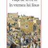 """""""Viaţa de zi cu zi în vremea lui Iisus"""" de Mihai Valentin Vladimirescu"""