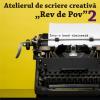 """A doua ediție a atelierului de scriere creativă """"Rev de Pov"""" cu Florin Iaru şi Marius Chivu"""