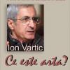 """Ion Vartic conferenţiază pe tema """"Ce este arta?"""""""