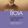 """""""Eugen Brote (1850–1912) Destinul frânt al unui luptător naţional"""" de Lucian Boia"""