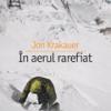 """""""În aerul rarefiat"""" de Jon Krakauer"""