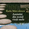 """""""Amintiri din restul vieţii mele"""" de Radu Mărculescu"""