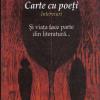 """""""Carte cu poeţi. Şi viaţa face parte din literatură…"""" de Lucia Negoiţă"""