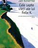 """Volumul """"Cele şapte vieţi ale lui Felix K."""" de Jan Koneffke, lansat la Bookfest"""
