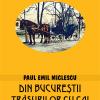"""""""Din Bucureştii trăsurilor cu cai"""" de Paul Emil Miclescu"""