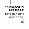 """""""Turnul de veghe. Jurnal de exil 1995-2004"""", de Constantin Eretescu"""