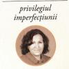 """Privilegiul imperfecţiunii"" de Maria Postu"