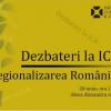 """Dezbaterea cu tema """"Regionalizarea României"""", la ICR Bucureşti"""