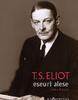 """""""Eseuri alese"""" de T.S. Eliot"""