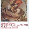 """""""Pe urmele lui Napoleon: pelerin romantic printre amintirile istoriei"""" de Titu Zanfirescu-Cianciulli"""