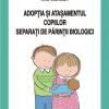 """""""Adopţia şi ataşamentul copiilor separaţi de părinţii biologici"""" de Ana Munteanu"""