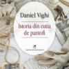 """""""Istoria din cutia de pantofi"""" de Daniel Vighi"""