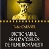 """""""Dicţionarul realizatorilor de filme româneşti"""" de Tudor Caranfil"""