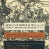 """Expoziţia """"Albrecht Dürer şi epoca lui. Grafică germană din secolele XV-XVI"""", la Muzeul de Artă Timişoara"""