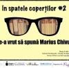 """""""În spatele coperţilor"""" cu Marius Chivu"""