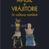 """""""Magie şi vrăjitorie în cultura română. Istorie, literatură, mentalităţi"""" de Ioan Pop-Curşeu"""