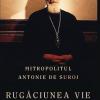 """""""Rugăciunea vie"""", de Mitropolitul Antonie de Suroj"""