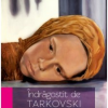 """""""Îndrăgostit de Tarkovski. Mic tratat de trăire a artei"""", de Mihai Vacariu"""