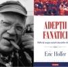 """""""Adepţii fanatici. Reflecţii asupra naturii mişcărilor de masă"""", de Eric Hoffer"""