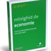 """""""Minighid de economie. Cum funcționează economia în lumea reală"""""""