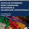 """Simpozionul """"Textile de patrimoniu între conservare, restaurare şi valorificare expoziţională"""""""