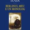 """""""Berlinul meu e un monolog"""", de Nora Iuga"""