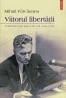 """""""Viitorul libertăţii. Publicistică din ţară şi exil (1944-1963)"""", de Mihail Fărcăşanu"""