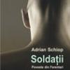 """""""Soldaţii. Poveste din Ferentari"""" de Adrian Schiop"""