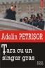 """""""Ţara cu un singur gras"""" de Adelin Petrişor"""