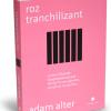 """""""Roz tranchilizant"""", de Adam Alter"""