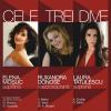 """""""Cele trei dive"""" Elena Moşuc, Laura Tătulescu şi Ruxandra Donose, la Sala Radio"""