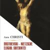 "Dostoievski – Nietzsche. Elogiul suferinței"" de Aura Christi"